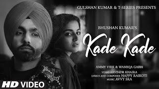 Kade Kade Video | Ammy Virk | Wamiqa Gabbi | Avvy Sra,Happy Raikoti |Arvindr Khaira | Bhushan Kumar