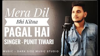 Mera Dil Bhi Kitna Pagal Hai - Punit Tiwari | Unplugged Cover | Sajan |