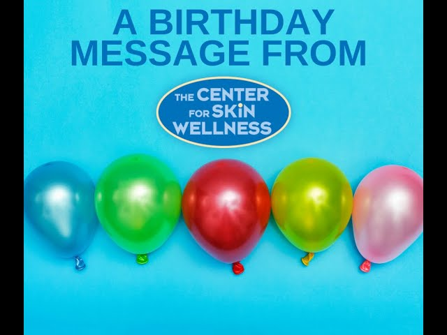 Happy Birthday from all of us at the Center for Skin Wellness!