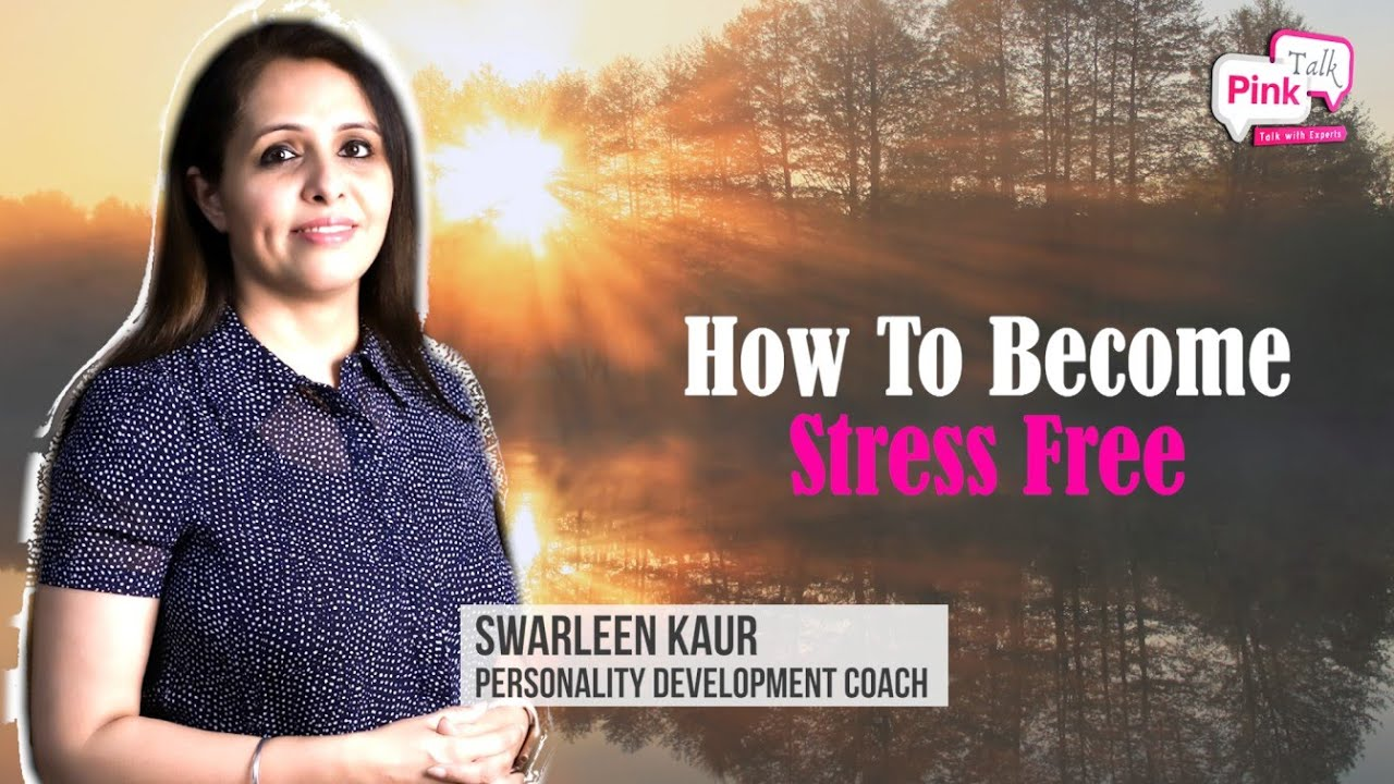 How to become Stress Free | Pink Talk | Swarleen Kaur