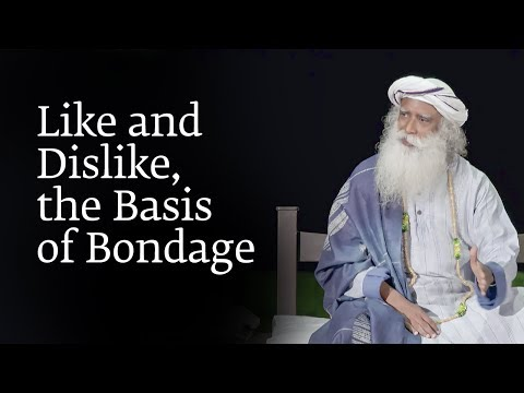 Sadhguru - Like and Dislike, the Basis of Bondage #SadhguruOnKarma