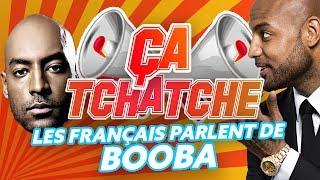Ça  Tchatche #1 : Les Français parlent de Booba !