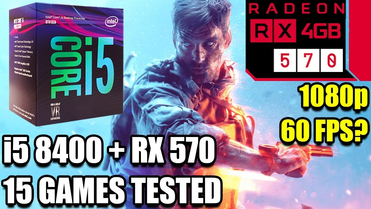 i5 8400 paired with an RX 570 - Enough For 60 FPS? - 15 Games Tested at 1080p - Benchmark PC