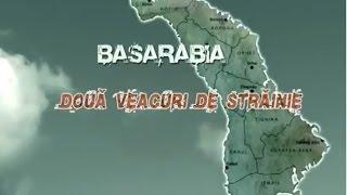 BASARABIA - Doua veacuri de strainie (Film documentar)