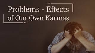 Problems - Effects of Our Own Karmas