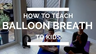 How To Teach Yoga Balloon Breath To Kids
