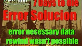 error neccesary data rewind wasnt possible solucion 7 days to die