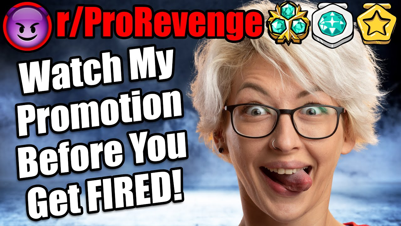 Enjoy Watching My Promotion Before You Get FIRED! | r/ProRevenge | #367