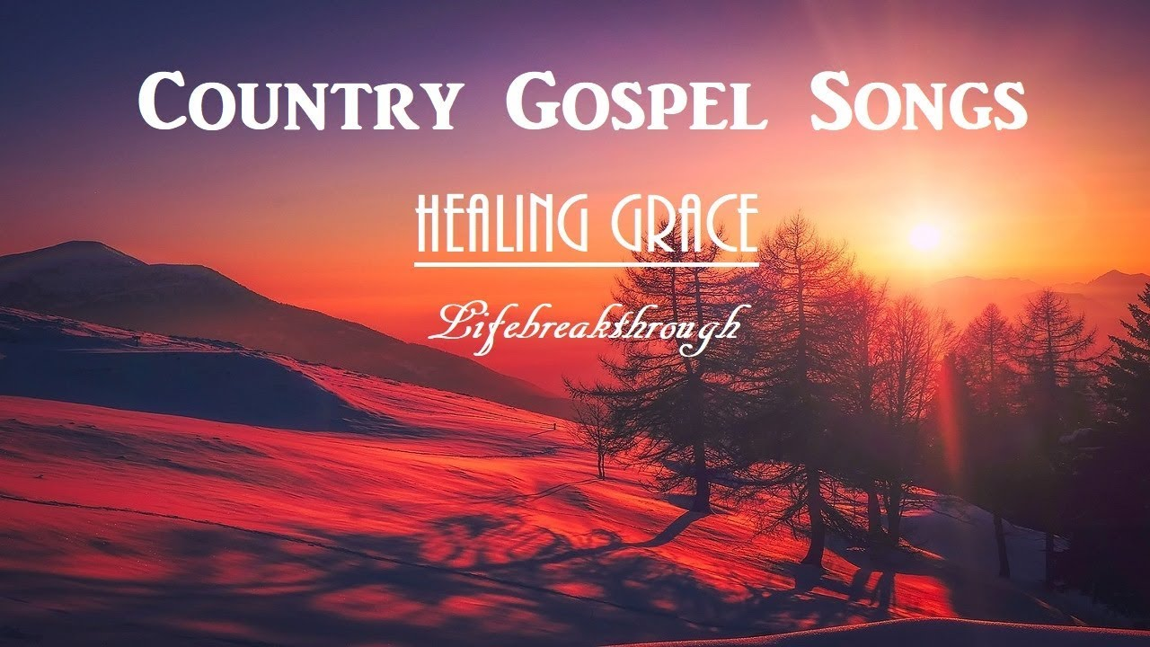 Awesome Country Gospel Songs Lifebreakthrough Youtube