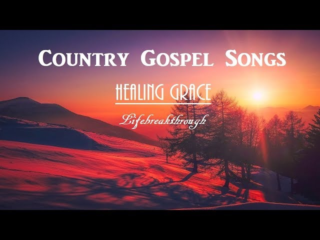 Awesome Country Gospel Songs - Lifebreakthrough