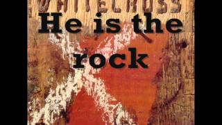 Whitecross - He is the rock (Lyrics)