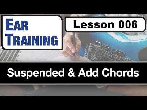 EAR TRAINING 006: Suspended & Add Chords