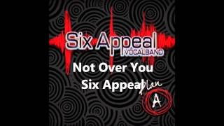 Not Over You (a cappella, Six Appeal)
