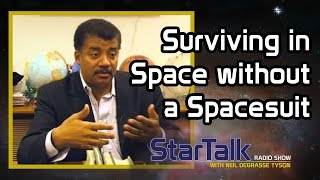 Neil deGrasse Tyson on Surviving in Space without a Spacesuit