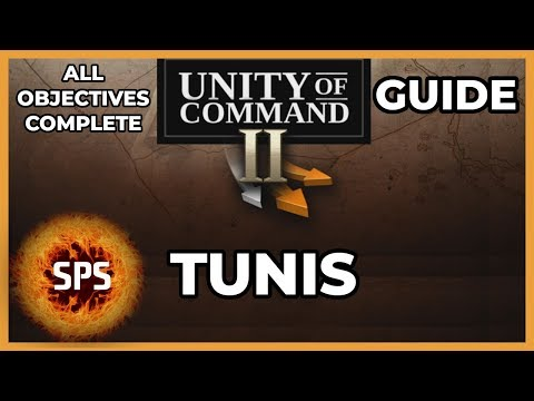 Unity of Command II - All Objectives Complete - Tunis - Guide Walkthrough