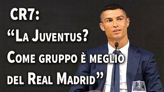 """Cristiano Ronaldo: """"La Juventus? Come gruppo è meglio del Real Madrid"""""""