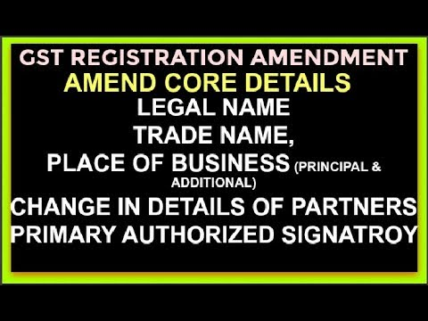 Amendment of GST Registration core fields, change Trade Name, Legal Name, Partner & Business Place