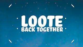 Loote - Back Together (Lyrics) 🎵