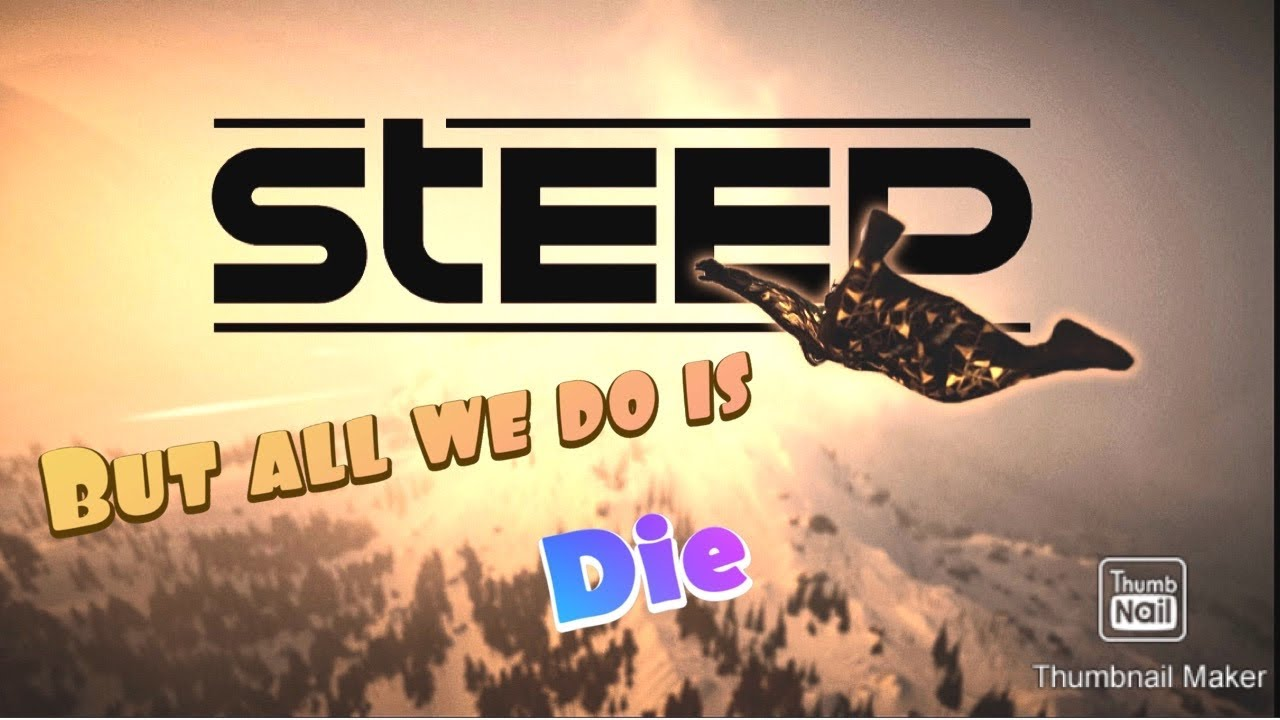 STEEP But All We Do Is Die
