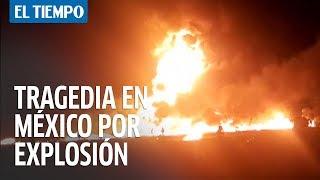 Muertos y heridos por incendio en ducto de combustible en México | EL TIEMPO