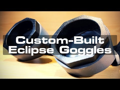 Custom-Built Solar Eclipse Goggles