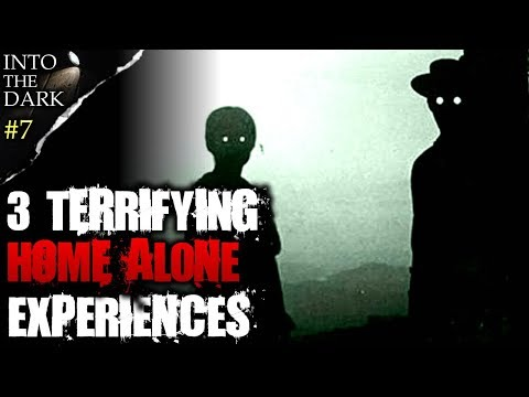 3 TERRIFYING Home Alone Experiences | INTO THE DARK #7
