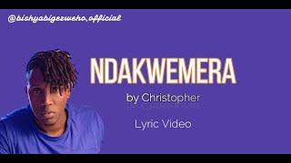 Christopher - Ndakwemera(Official Lyrics Video) #bishyabigezweho