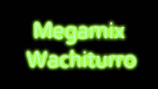 Megamix Wachiturro ;)