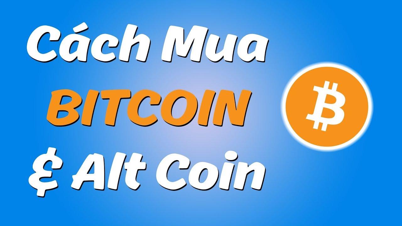 Cách Mua Bitcoin Cũng Như Alt Coin (Etherium, LiteCoin, Moreno, Ripple) Dễ Dàng Nhất