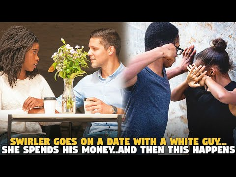 Swirler Goes on A Date With A White Guy...She Spends His Money..And Then This Happens