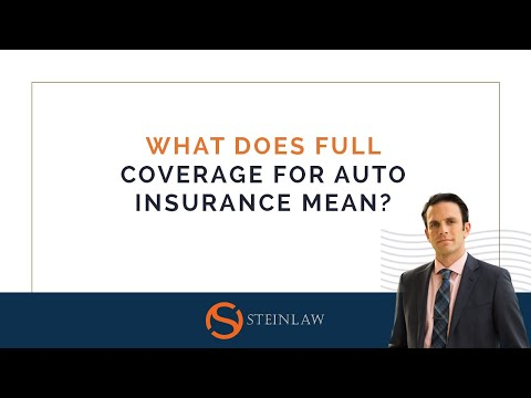 What Does Full Coverage for Auto Insurance Really Mean? | SteinLaw