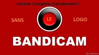 Tutoriel | Avoir la version complète Bandicam Gratuitement / Ne plus avoir le logo !
