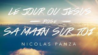 Le jour où Jésus pose sa main sur toi - Nicolas Panza