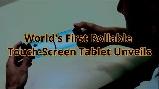 World's First Roll-able Touch-Screen Tablet Unveils