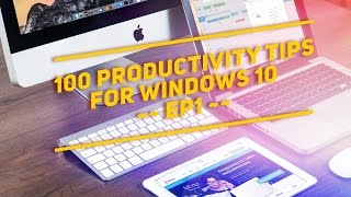 100 Windows 10 tips for productivity - ep1