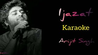 IJAZAT (KARAOKE) | ARIJIT SINGH | MEET BROS, SHABIR AHMED | ONE NIGHT STAND