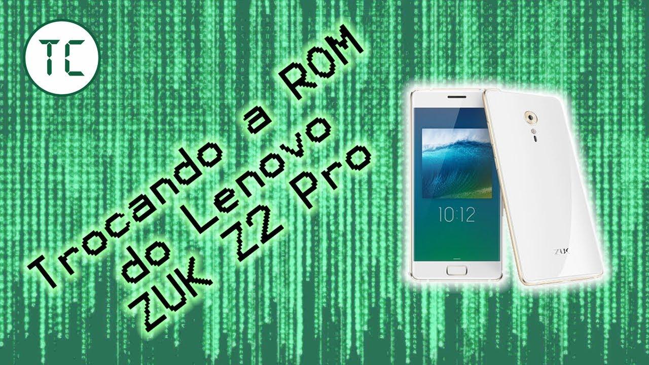 Trocando a ROM do Lenovo ZUK Z2 Pro | Tech Coisas