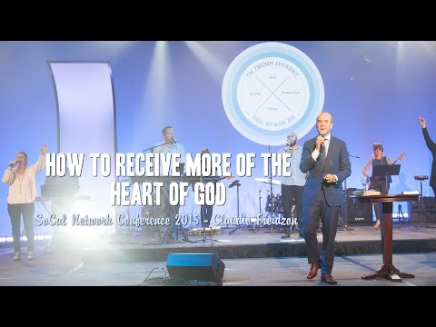 How To Receive More Of The Heart Of God - Claudio Freidzon - SoCal Network Conference 2015