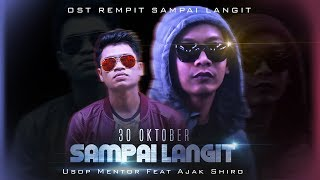 Usop Mentor feat. Ajak Shiro - SAMPAI LANGIT (OST REMPIT SAMPAI LANGIT OFFICIAL)[HD]