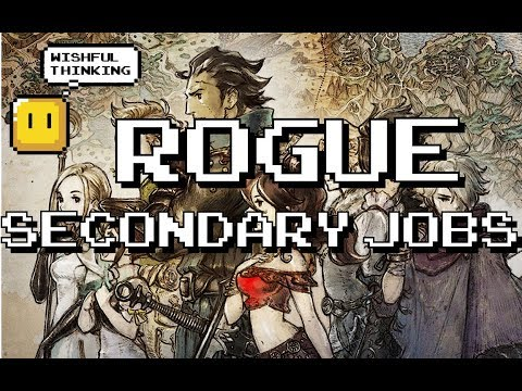 Octopath Traveler Which Secondary Job Should You Pick? PART TWO: ROGUE - Wishful Thinking