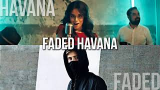 Faded vs. Havana (MASHUP) - Alan Walker, Camila Cabello & Young Thug