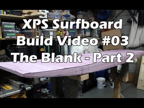 How to Make an XPS Foam Surfboard #03 - Making the Blank - Part 2