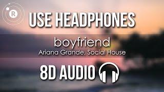 Download Ariana Grande, Social House - boyfriend (8D AUDIO) Mp3 and Videos
