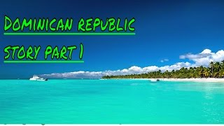 Story time: Dominican Republic part 1