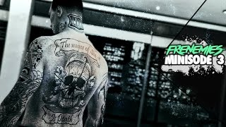 "#GTAOnline XB1 - ""Frenemies"" Minisode 3: Motives #LxFMiniSeries"
