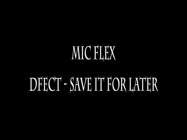 Mic Flex Episode 1: DFect - Save It For Later