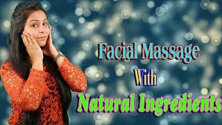 Facial Massage With Natural Ingredients चेहरे की मसाज  (For Glowing Skin) | How To Massage Face