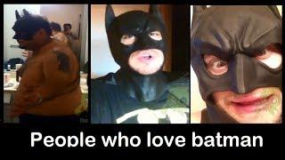 People who love batman- Compilation