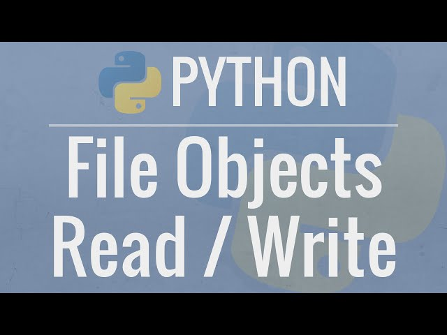 Python Tutorial: File Objects - Reading and Writing to Files