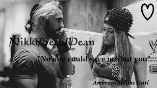 "Nikki/Dean ft Seth - ""No One Could Save Me But You"""
